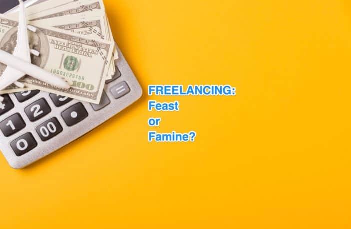 Freelancing Feast or Famine