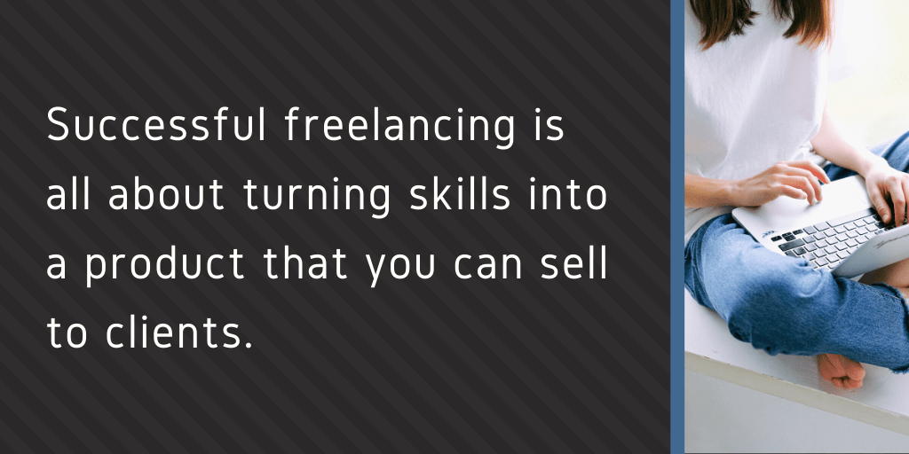 Successful freelancing is all about turning skills into a product you can sell to clients.